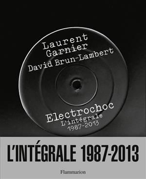 Electrochoc : l'intégrale, 1987-2013