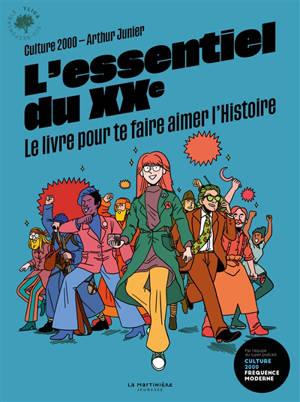 L'essentiel du XXe : le livre pour te faire aimer l'histoire