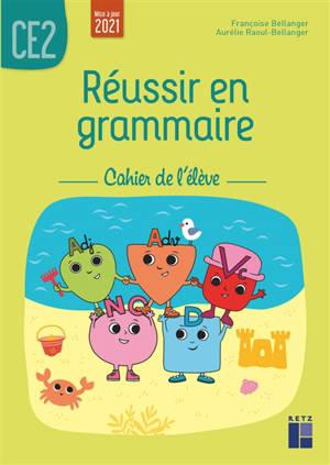 Réussir en grammaire CE2 : cahier de l'élève