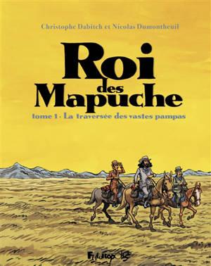 Le roi des Mapuche. Volume 1, La traversée des vastes pampas