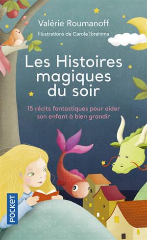 Les histoires magiques du soir : 15 récits fantastiques pour aider son enfant à bien grandir