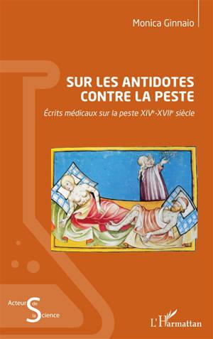 Sur les antidotes contre la peste : écrits médicaux sur la peste : XIVe-XVIIe siècle