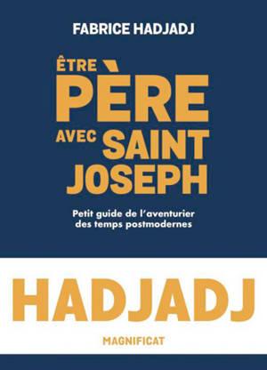Etre père avec saint Joseph : petit guide de l'aventurier des temps postmodernes