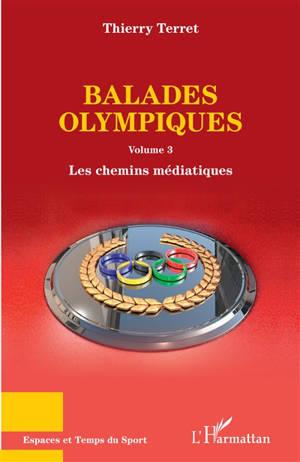 Balades olympiques. Volume 3, Les chemins médiatiques