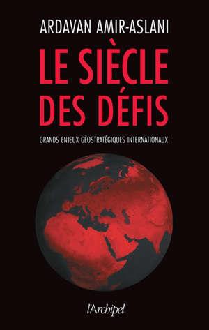 Le siècle des défis : grands enjeux géostratégiques internationaux