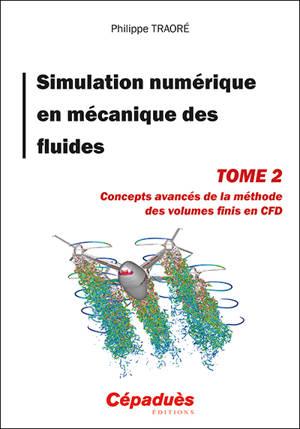 Simulation numérique en mécanique des fluides. Volume 2, Concepts avancés de la méthode des volumes finis en CFD