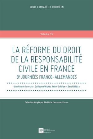 La réforme du droit de la responsabilité civile en France : 8es Journées franco-allemandes
