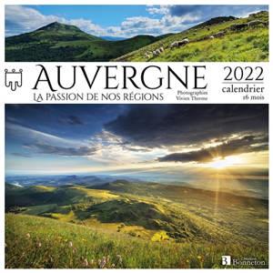 Auvergne : la passion de nos régions : 2022, calendrier 16 mois