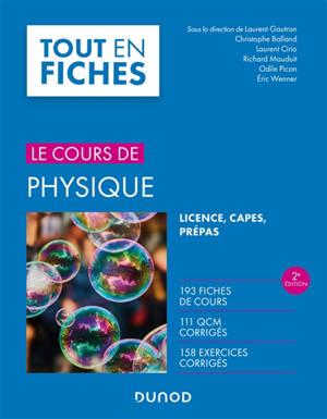 Le cours de physique, tout en fiches : licence, Capes, prépas : 193 fiches de cours, 111 QCM corrigés, 158 exercices corrigés