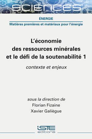 L'économie des ressources minérales et le défi de la soutenabilité. Volume 1, Contexte et enjeux