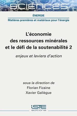 L'économie des ressources minérales et le défi de la soutenabilité. Volume 2, Enjeux et leviers d'action