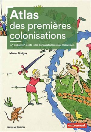 Atlas des premières colonisations : XVe-début XIXe : des conquistadores aux libérateurs