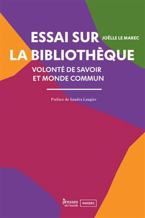 Essai sur la bibliothèque : volonté de savoir et monde commun