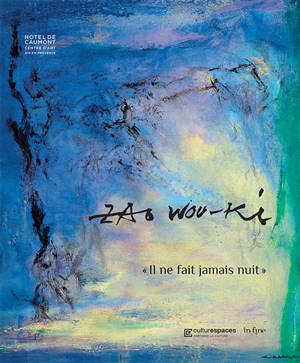 Zao Wou-Ki : il ne fait jamais nuit : exposition, Aix-en-Provence, Caumont Centre d'art, du 19 mai au 10 octobre 2021