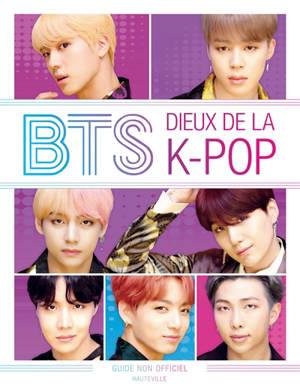 BTS : dieux de la k-pop : guide non officiel