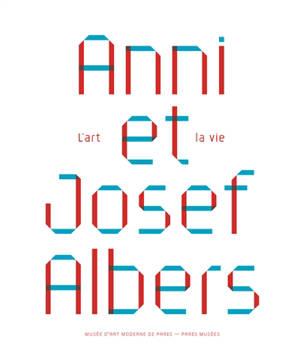 Anni et Josef Albers : l'art et la vie