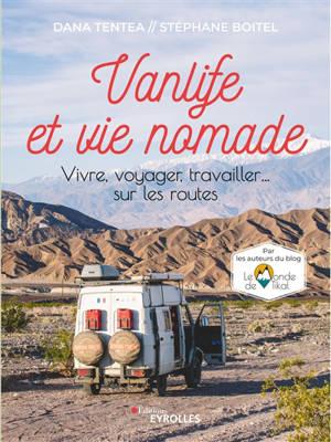 Vanlife et vie nomade : vivre, voyager, travailler... sur les routes