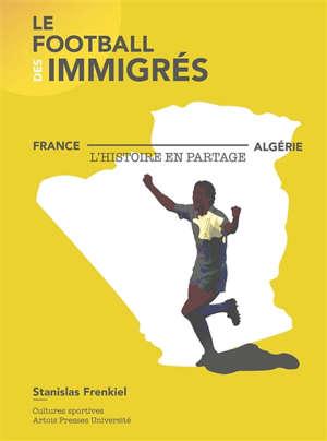 Le football des immigrés : France-Algérie, l'histoire en partage