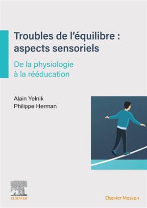 Troubles de l'équilibre : aspects sensoriels : de la physiologie à la rééducation