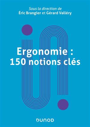 Ergonomie : 150 notions clés : dictionnaire encyclopédique