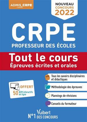 CRPE, professeur des écoles : tout le cours des épreuves écrites et orales : nouveau concours 2022