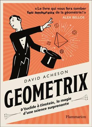 Geometrix : d'Euclide à Einstein, la magie d'une science suprenante