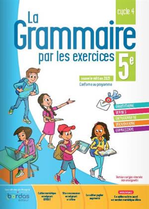 La grammaire par les exercices 5e, cycle 4