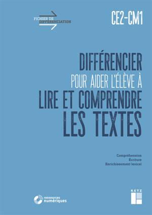 Différencier pour aider l'élève à lire et comprendre les textes : CE2-CM1 : compréhension, écriture, enrichissement lexical