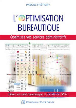 L'optimisation bureautique : optimisez vos services administratifs : utilisez vos outils bureautiques à... 95 % !