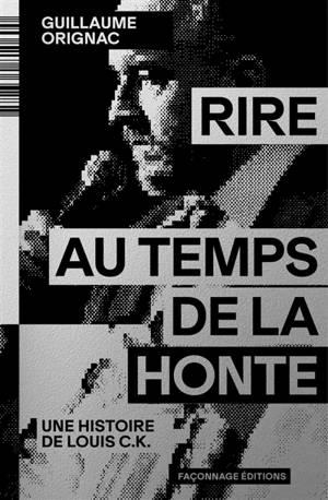 Rire au temps de la honte : une histoire de Louis C.K.
