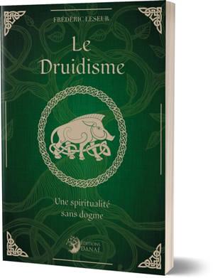 Le druidisme, une spiritualité sans dogme