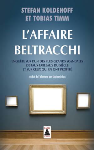 L'affaire Beltracchi : enquête sur l'un des plus grands scandales de faux tableaux du siècle et sur ceux qui en ont profité