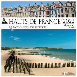 Hauts-de-France : la passion de nos régions : 2022, calendrier 16 mois