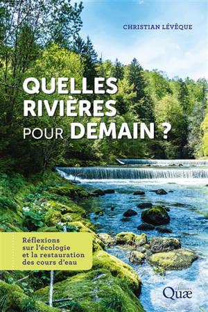 Quelles rivières pour demain ? : réflexions sur l'écologie et la restauration des cours d'eau
