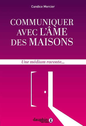 Communiquer avec l'âme des maisons : une médium raconte...