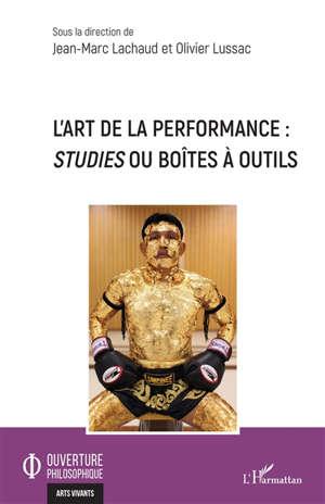 L'art de la performance : studies ou boîtes à outils