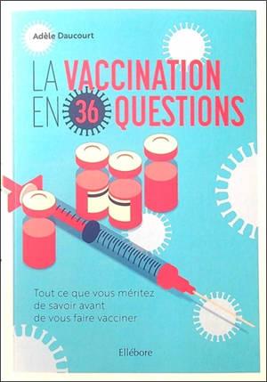 La vaccination en 36 questions : tout ce que vous méritez de savoir avant de vous faire vacciner
