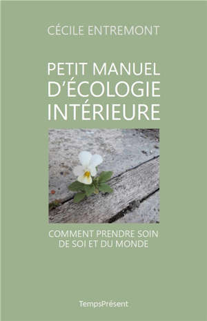 Petit manuel d'écologie intérieure : comment prendre soin de soi et du monde