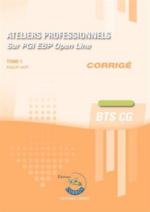 Ateliers professionnels sur PGI EBP Open Line : BTS CG : cas pratiques, corrigé. Volume 1