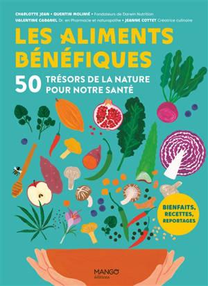 Les aliments bénéfiques : 50 trésors de la nature pour notre santé : bienfaits, recettes, reportages
