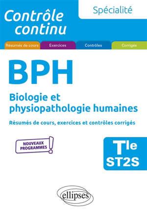 Spécialité BPH, biologie et physiopathologie humaines terminale ST2S : résumés de cours, exercices et contrôles corrigés : nouveaux programmes