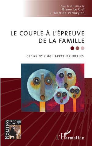 Cahier de l'APPCF-Bruxelles. n° 2, Le couple à l'épreuve de la famille