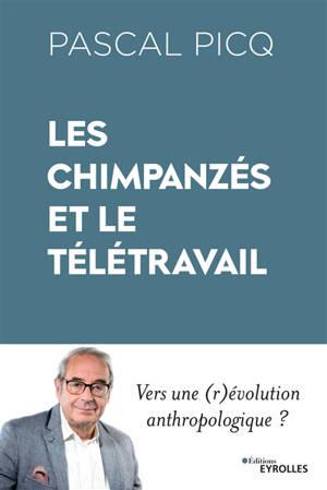 Les chimpanzés et le télétravail : vers une (r)évolution anthropologique ?
