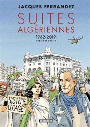 Suites algériennes : 1962-2019. Volume 1, Première partie