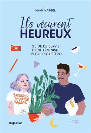 Ils vécurent heureux : guide de survie d'une féministe en couple hétéro