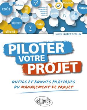 Piloter votre projet : outils et bonnes pratiques du management de projet