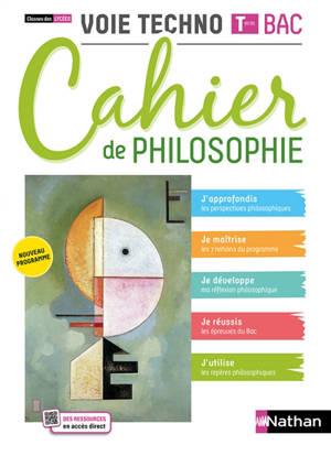 Cahier de philosophie, voie techno terminale bac : classes des lycées : nouveau programme