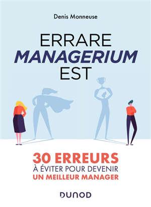 Errare managerium est : 30 erreurs à éviter pour devenir un meilleur manager
