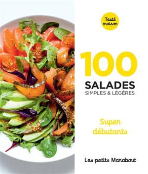 100 salades simples & légères : super débutants