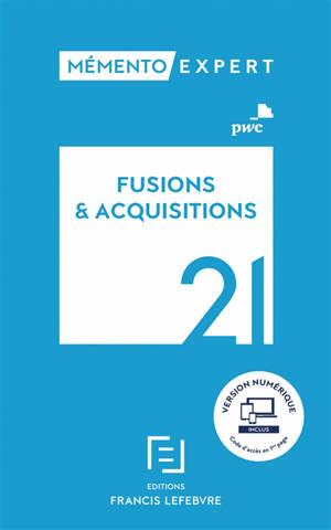 Fusions & acquisitions 2021 : aspects stratégiques et opérationnels, comptes sociaux et résultat fiscal, comptes consolidés en normes IFRS